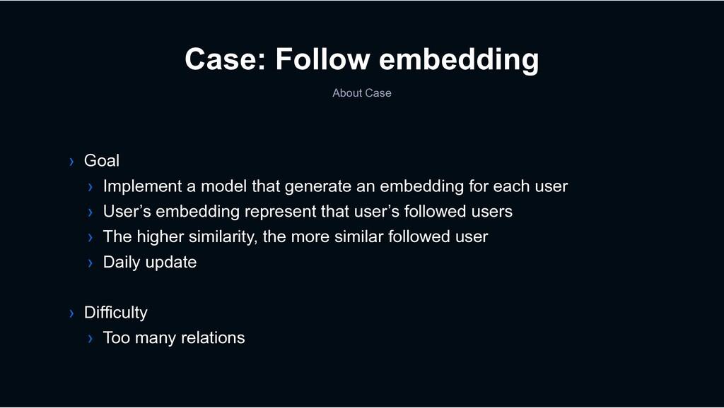 Case: Follow embedding About Case › Goal › Impl...