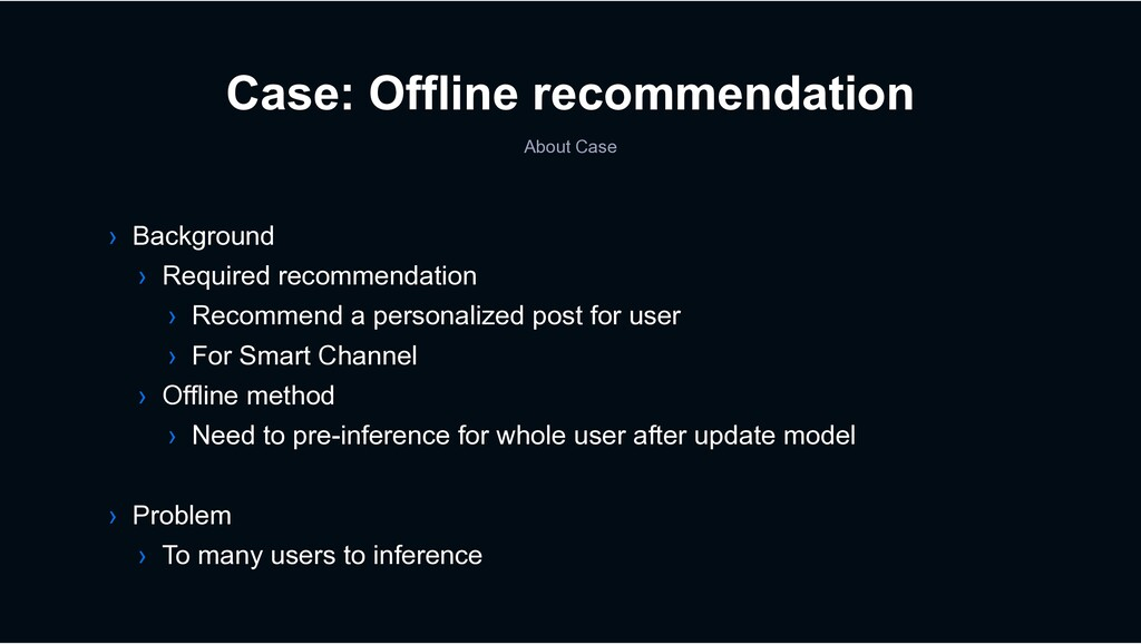 Case: Offline recommendation About Case › Backg...