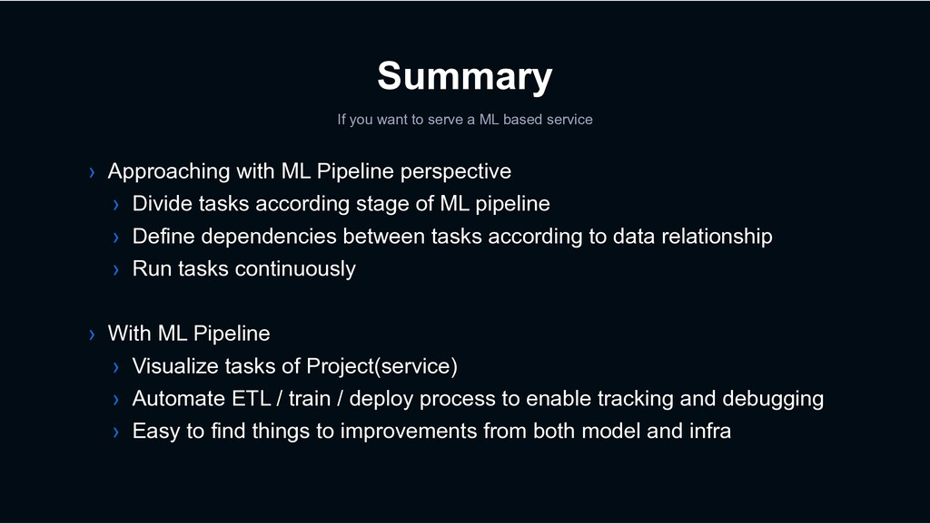 Summary If you want to serve a ML based service...