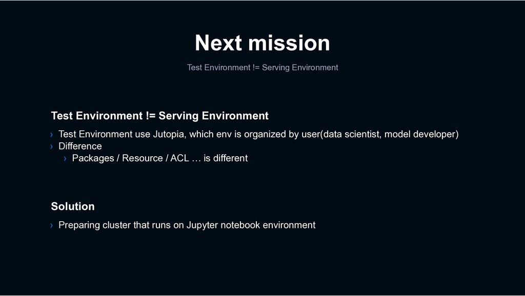 Next mission Test Environment != Serving Enviro...