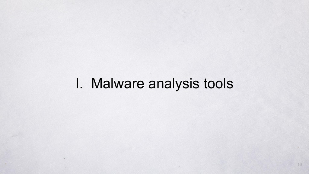 I. Malware analysis tools 16