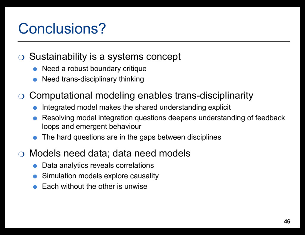 46 Conclusions? ❍ Sustainability is a systems c...