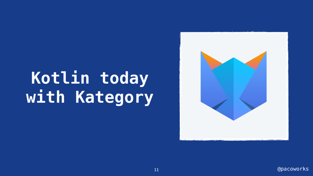 @pacoworks Kotlin today with Kategory 11