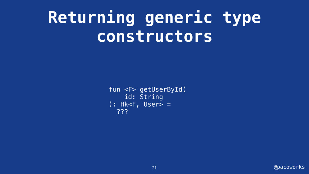 @pacoworks Returning generic type constructors ...