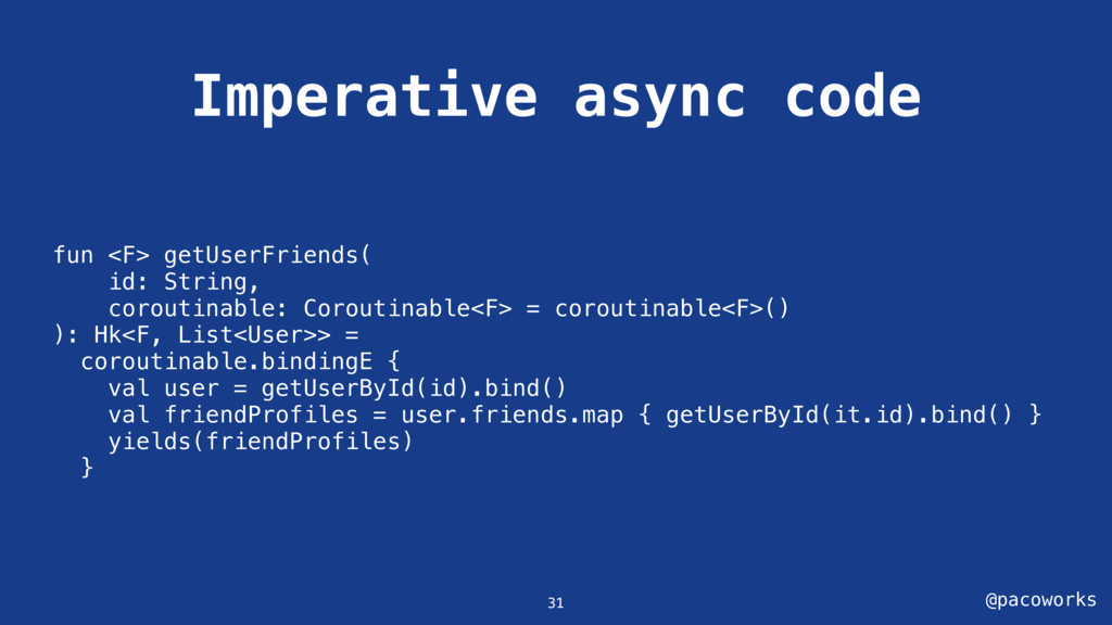 @pacoworks Imperative async code 31 fun <F> get...