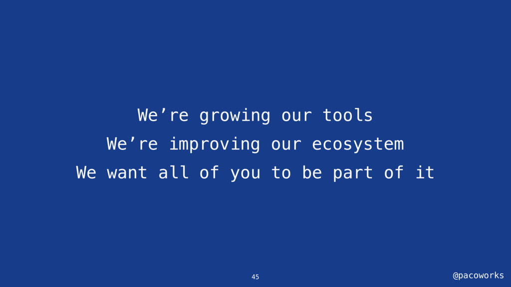 @pacoworks We're growing our tools We're improv...