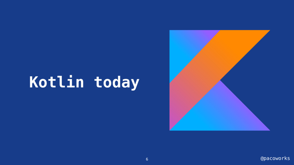 @pacoworks Kotlin today 6
