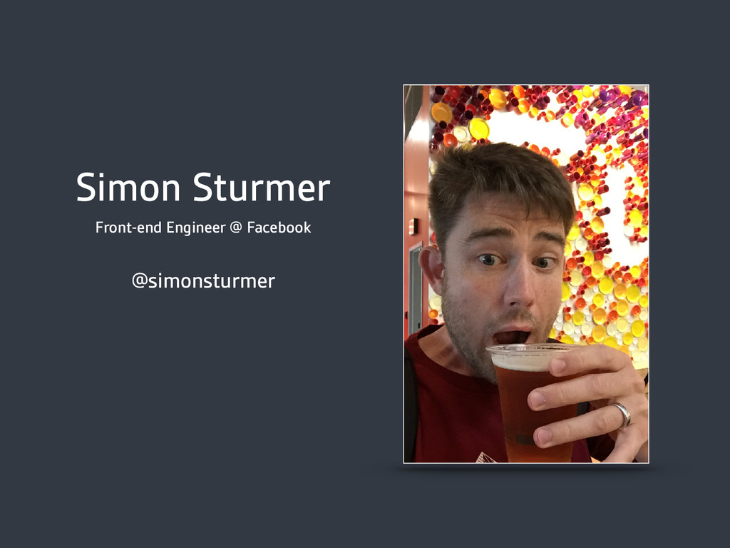 Simon Sturmer Front-end Engineer @ Facebook