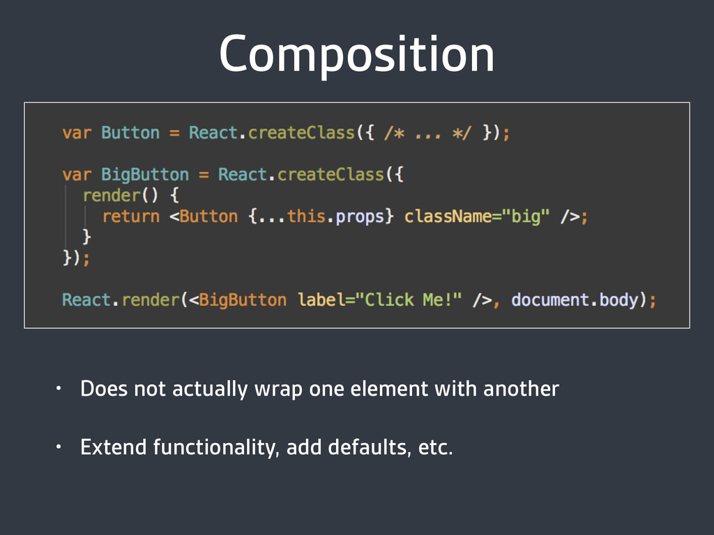 Composition • Does not actually wrap one elemen...