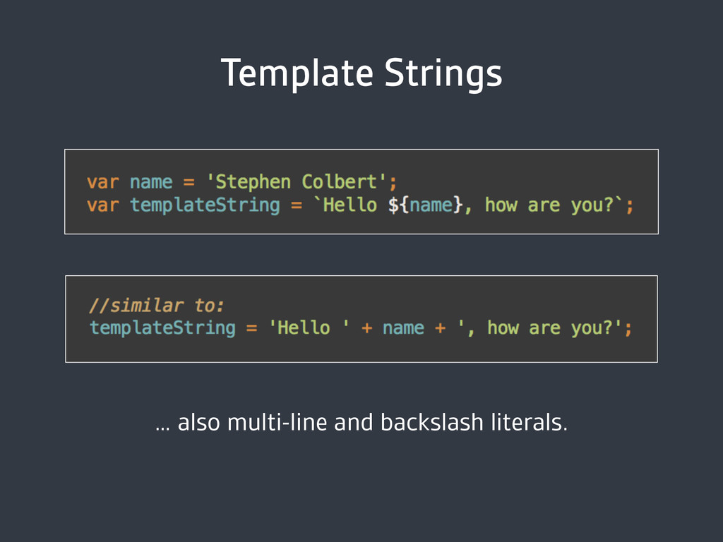 Template Strings … also multi-line and backslas...