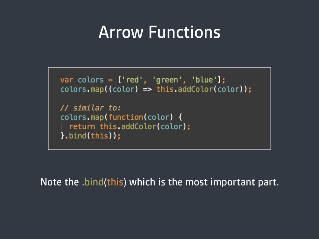 Arrow Functions Note the .bind(this) which is t...