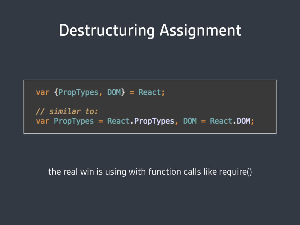 Destructuring Assignment the real win is using ...