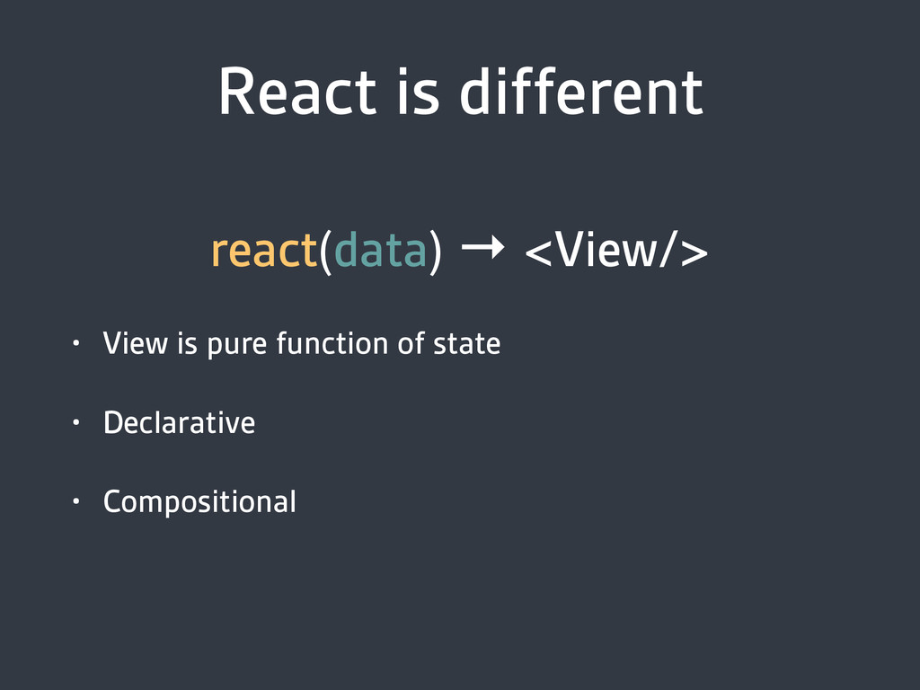 React is different react(data) → <View/> • View...