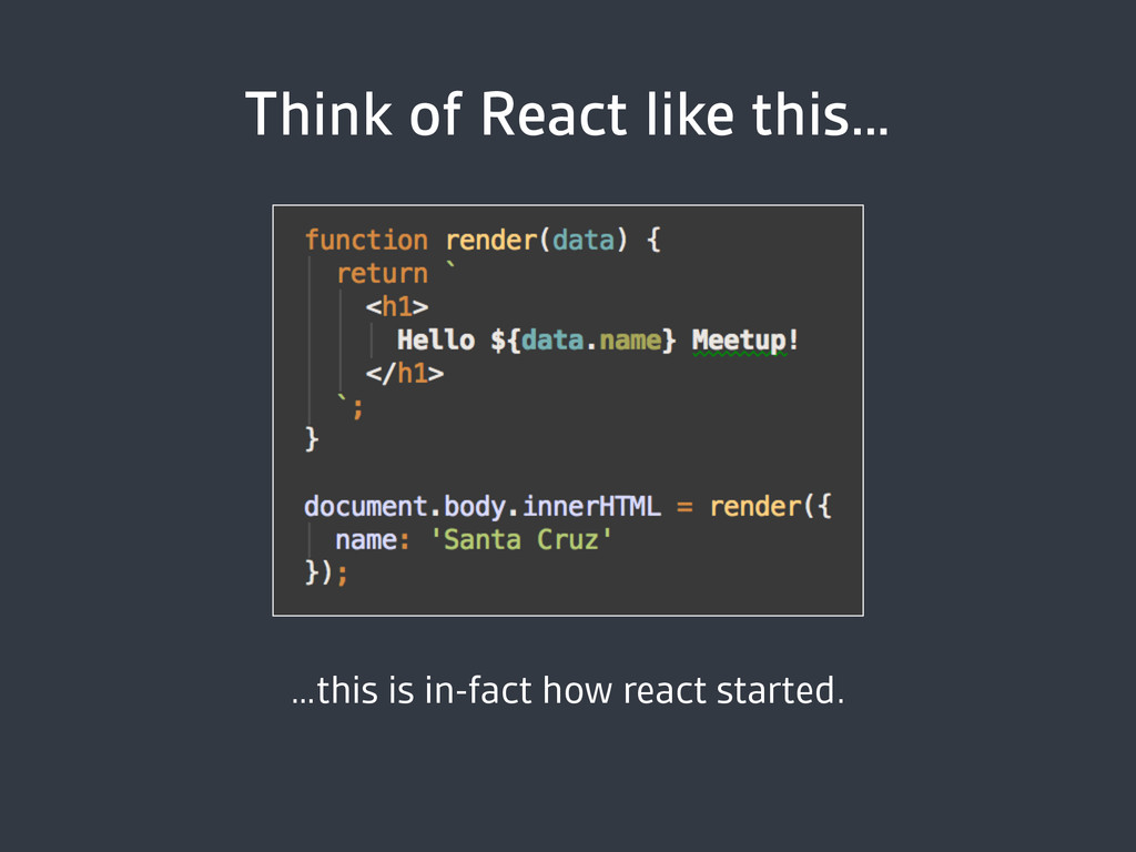 Think of React like this… …this is in-fact how ...