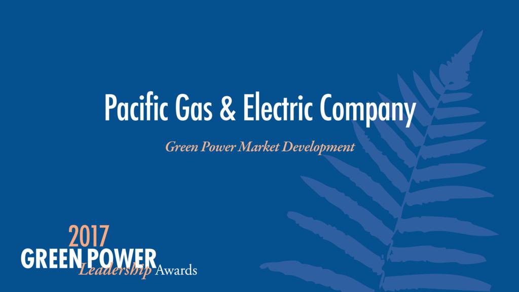 Green Power Market Development Pacific Gas & El...