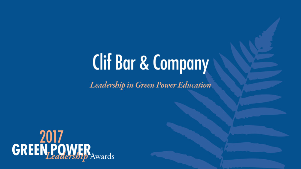 Leadership in Green Power Education Clif Bar & ...