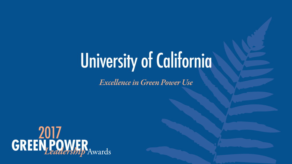 Excellence in Green Power Use University of Cal...