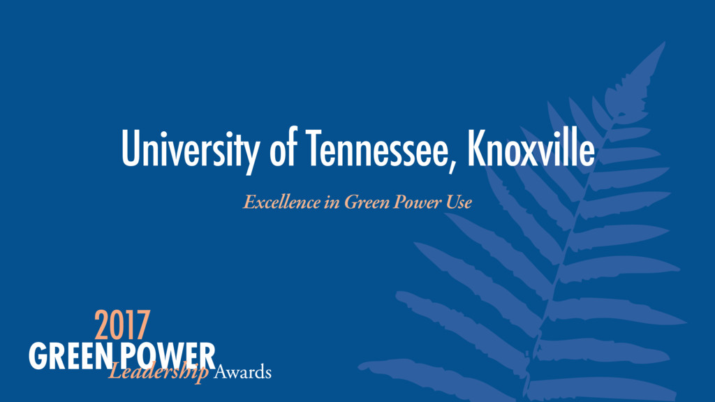 Excellence in Green Power Use University of Ten...