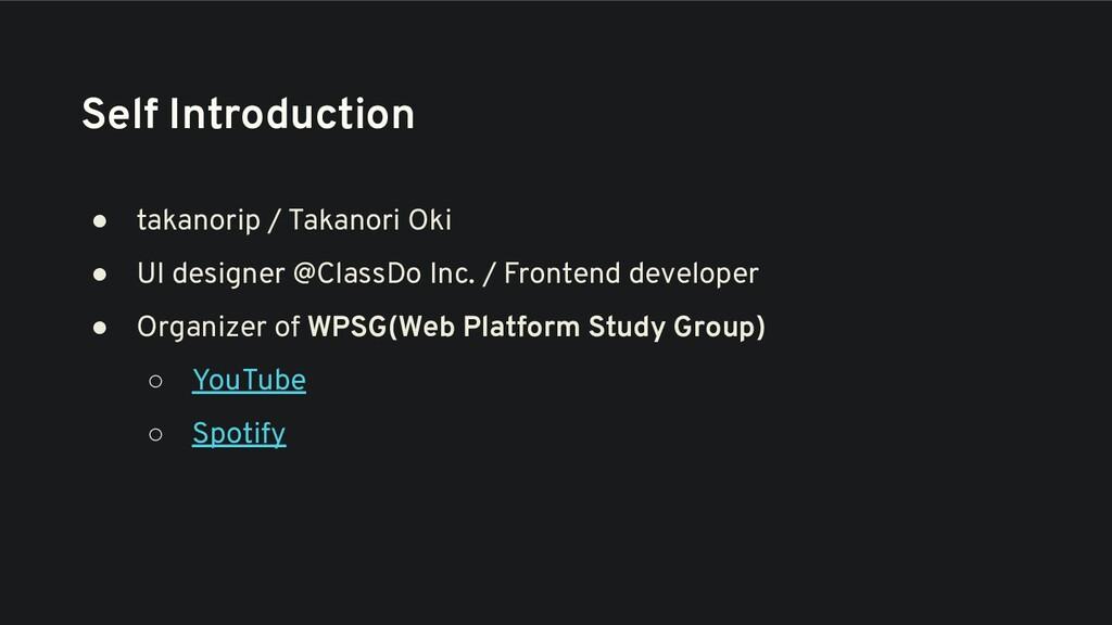 Self Introduction ● takanorip / Takanori Oki ● ...
