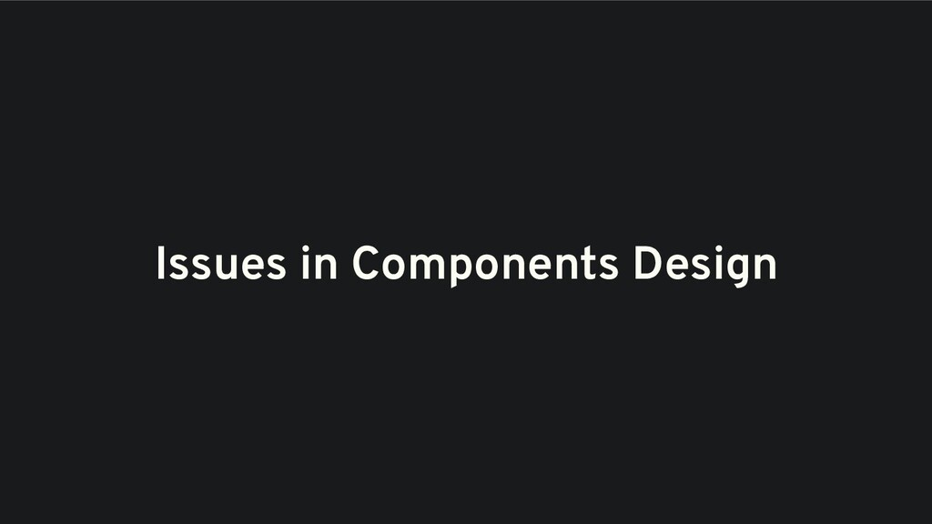 Issues in Components Design