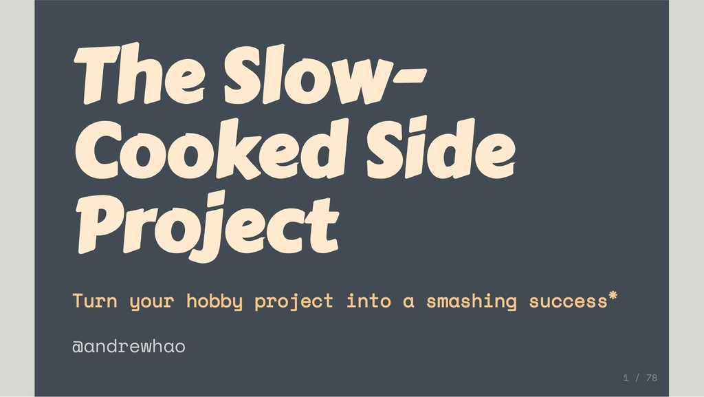 The Slow- Cooked Side Project Turn your hobby p...