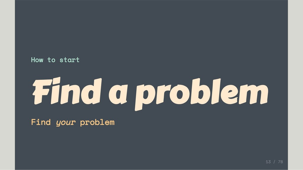 How to start Find a problem Find your problem 1...