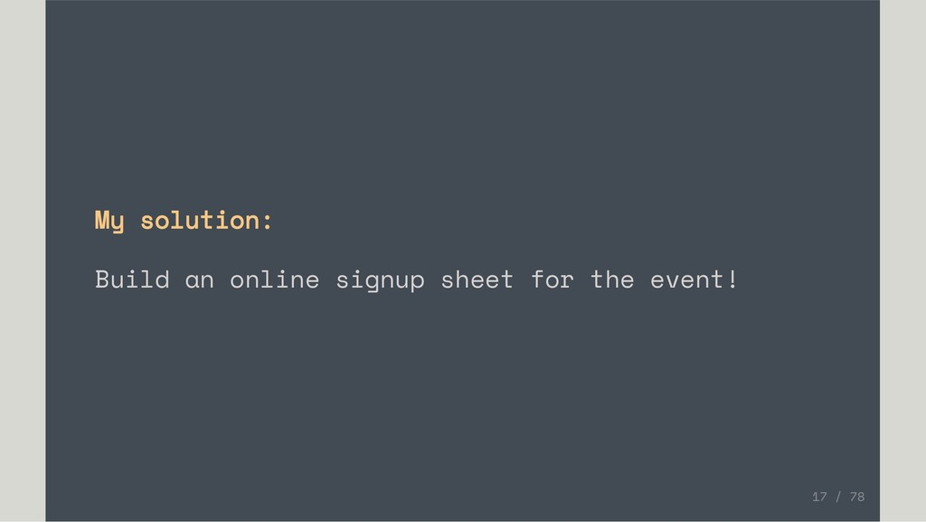 My solution: Build an online signup sheet for t...