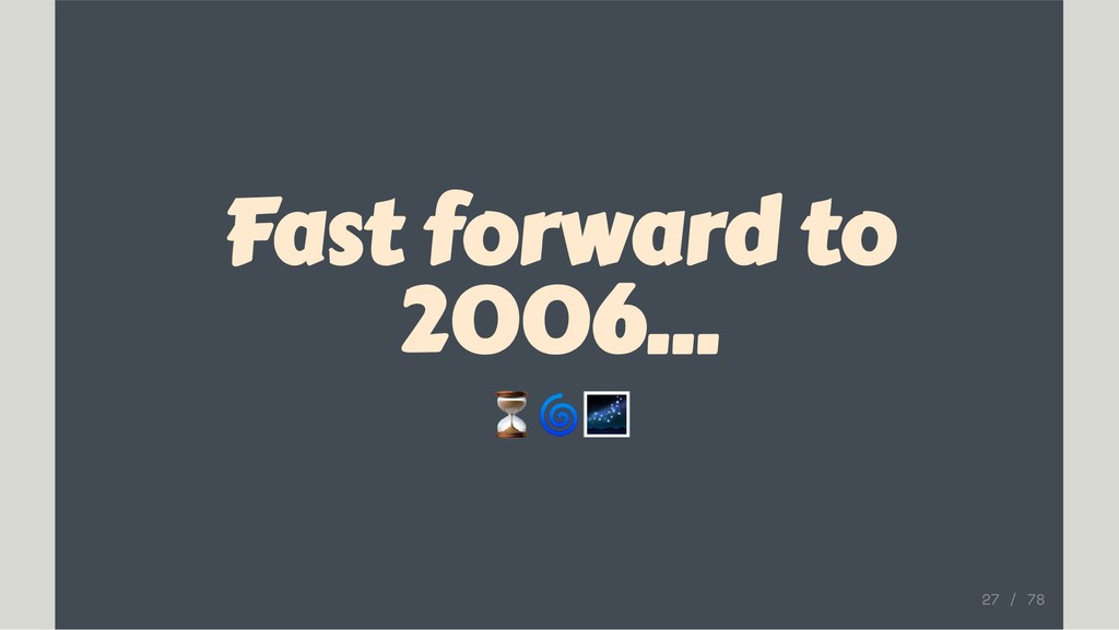 Fast forward to 2006... ⏳ 27 / 78