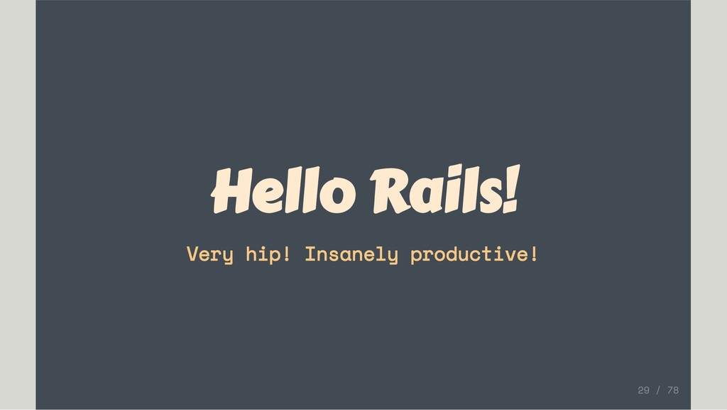 Hello Rails! Very hip! Insanely productive! 29 ...