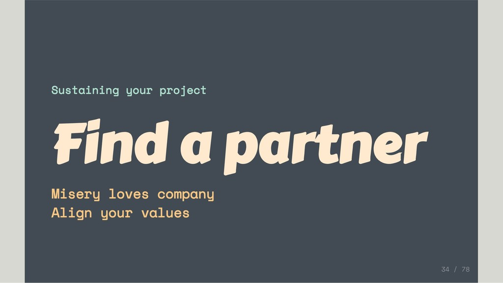 Sustaining your project Find a partner Misery l...