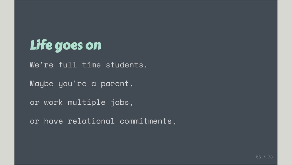 Life goes on We're full time students. Maybe yo...