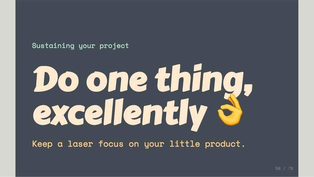 Sustaining your project Do one thing, excellent...