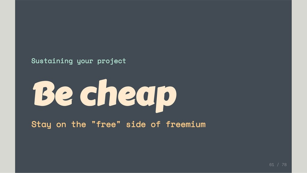 """Sustaining your project Be cheap Stay on the """"f..."""