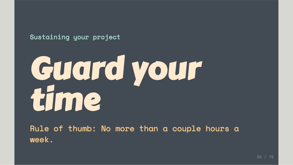 Sustaining your project Guard your time Rule of...