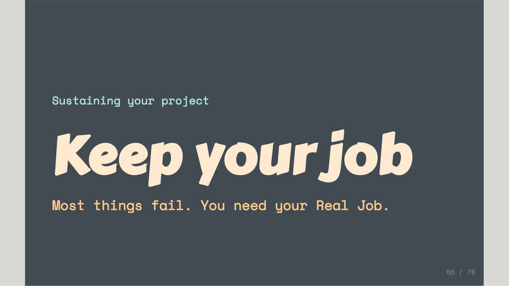 Sustaining your project Keep your job Most thin...