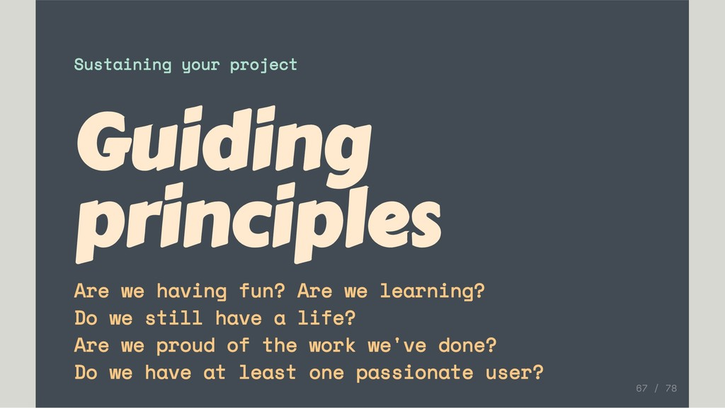 Sustaining your project Guiding principles Are ...