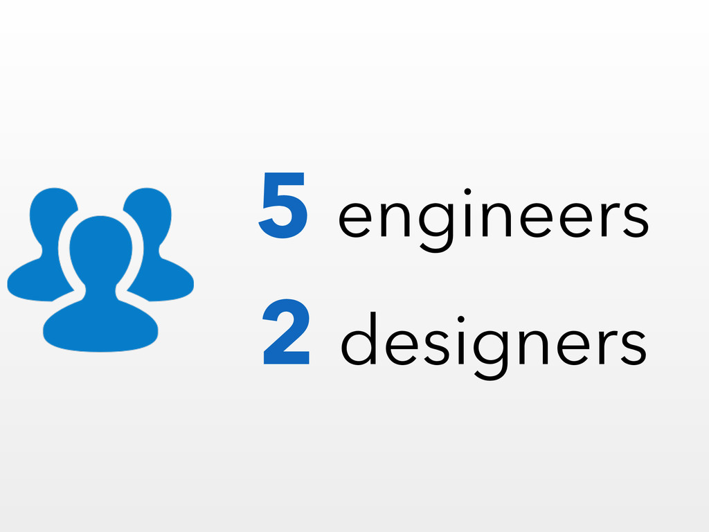 5 engineers 2 designers