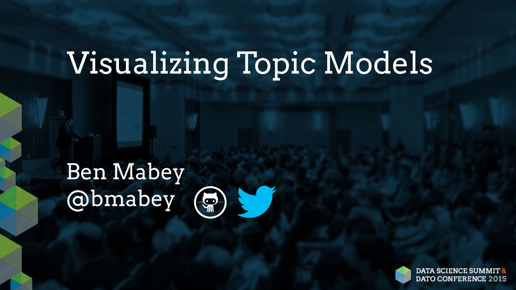 Visualizing Topic Models Ben Mabey @bmabey