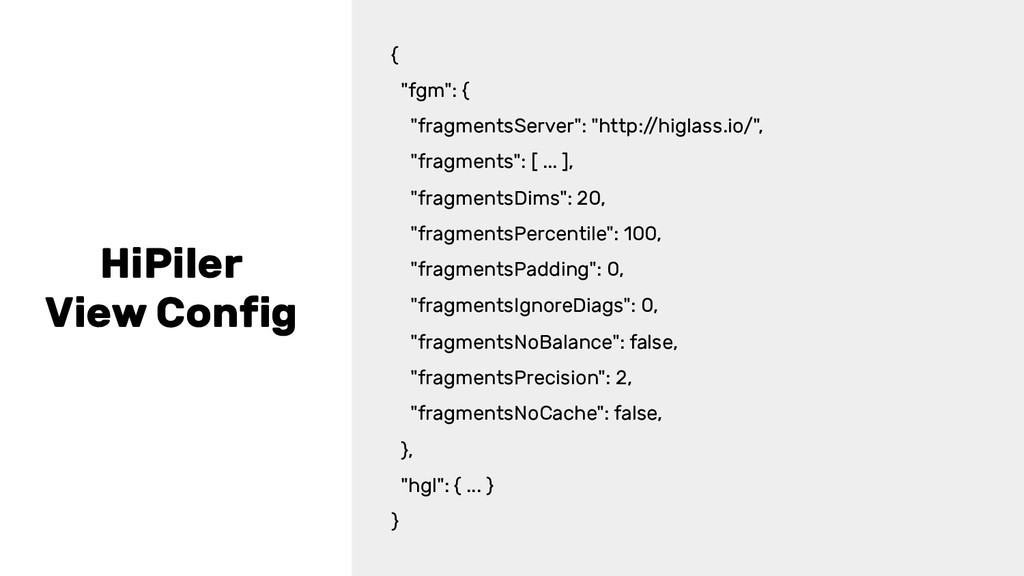 "HiPiler View Config { ""fgm"": { ""fragmentsServe..."