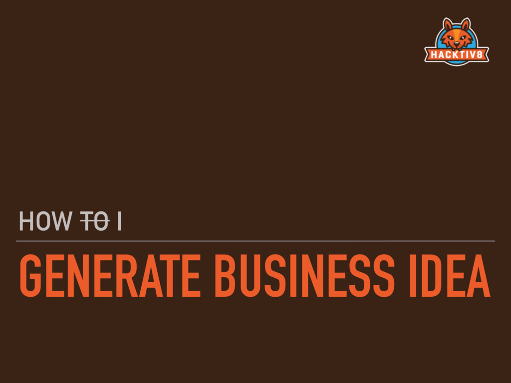 GENERATE BUSINESS IDEA HOW TO I