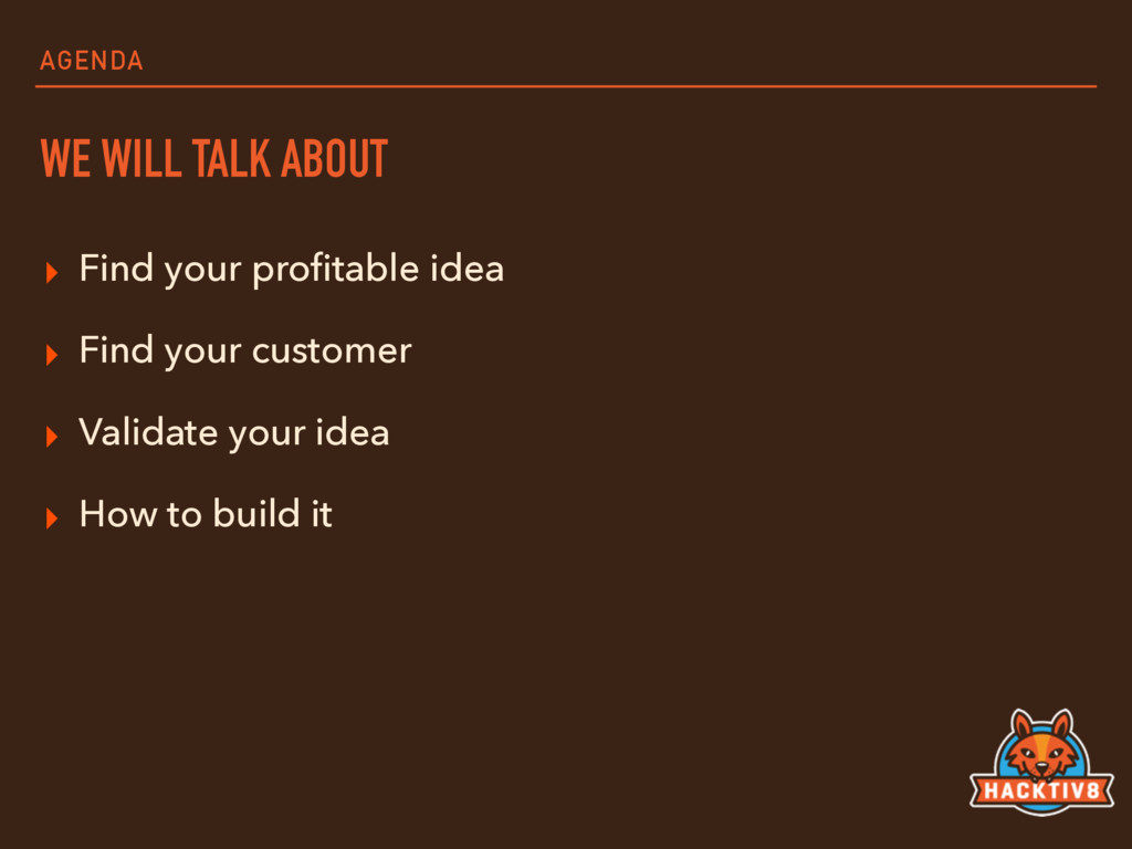 AGENDA WE WILL TALK ABOUT ▸ Find your profitable...