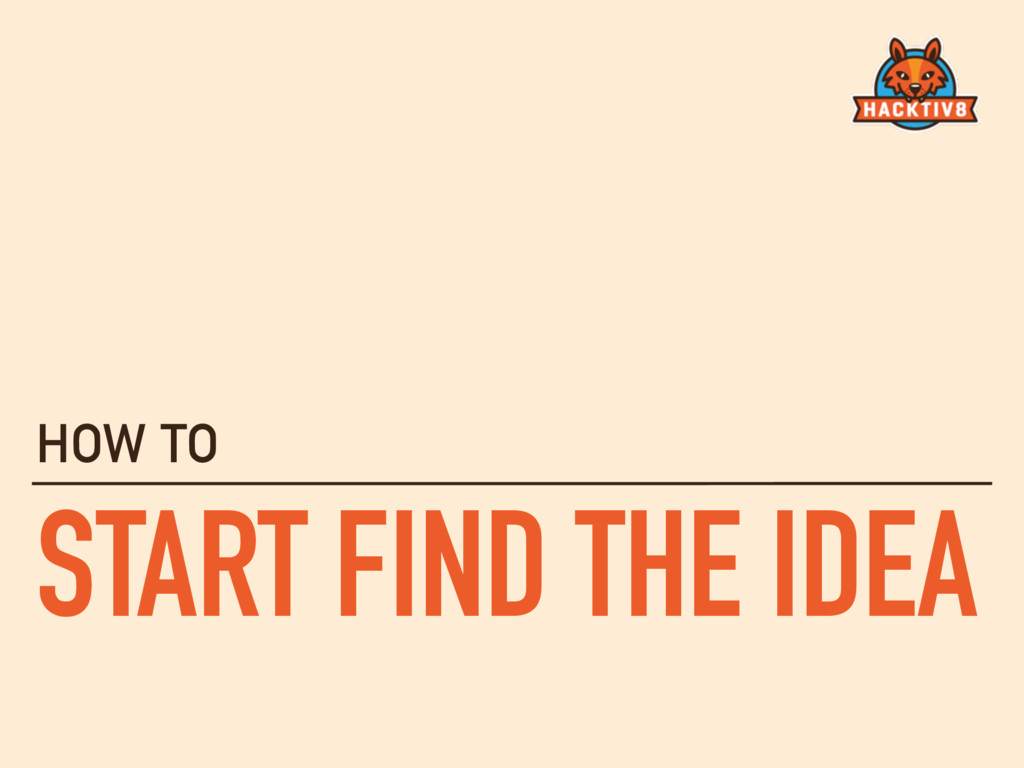 START FIND THE IDEA HOW TO