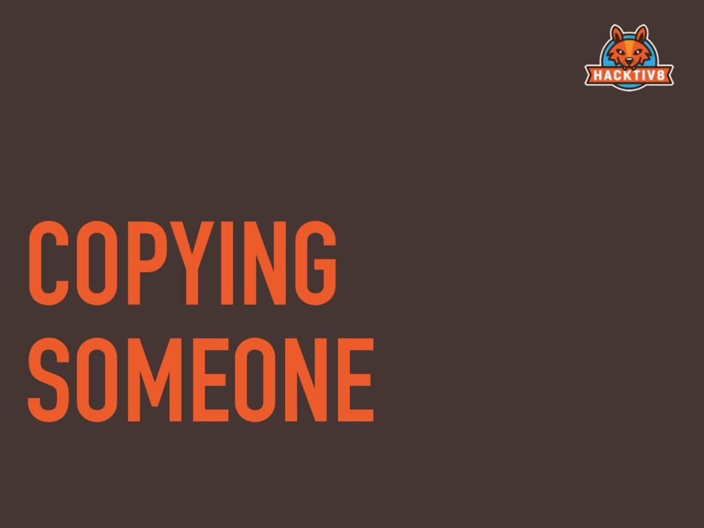 COPYING SOMEONE