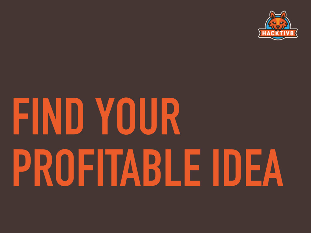 FIND YOUR PROFITABLE IDEA