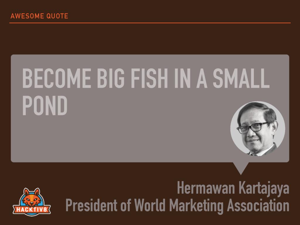 BECOME BIG FISH IN A SMALL POND Hermawan Kartaj...