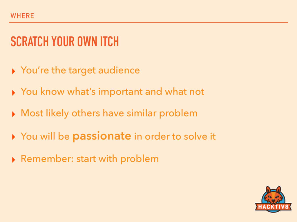 WHERE SCRATCH YOUR OWN ITCH ▸ You're the target...