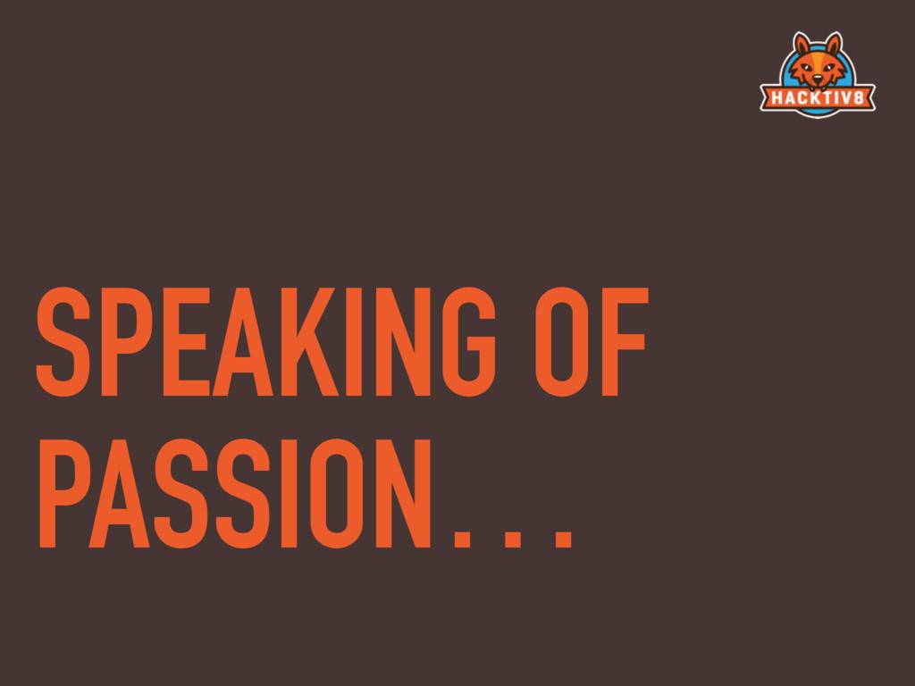 SPEAKING OF PASSION…