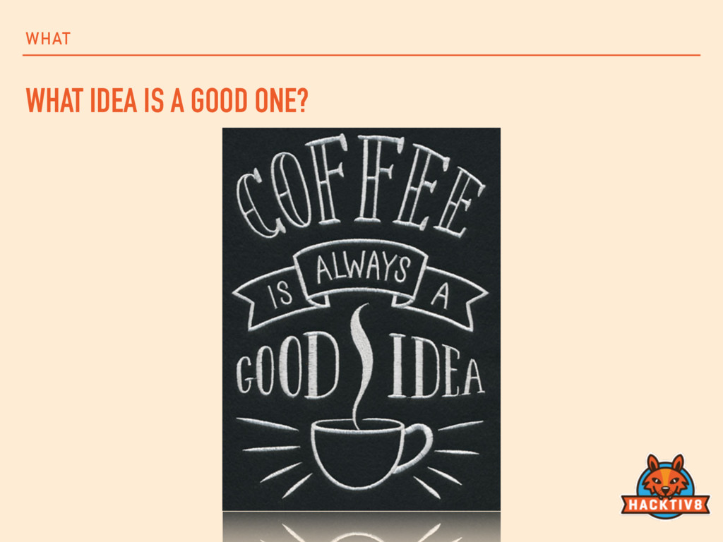WHAT WHAT IDEA IS A GOOD ONE?