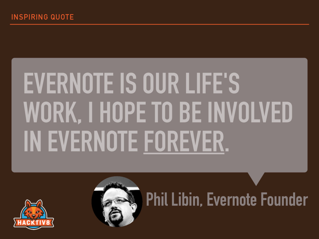 EVERNOTE IS OUR LIFE'S WORK, I HOPE TO BE INVOL...