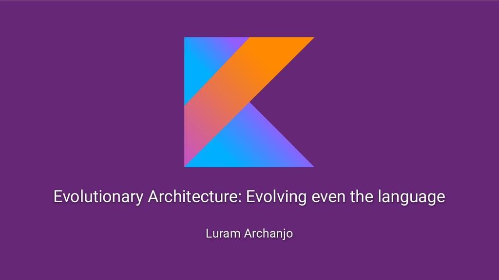 Evolutionary Architecture: Evolving even the la...
